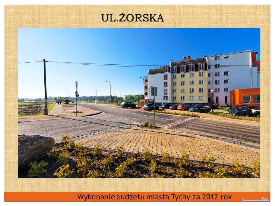 Wykonanie budżetu miasta Tychy za 2012 rok UL.ŻORSKA