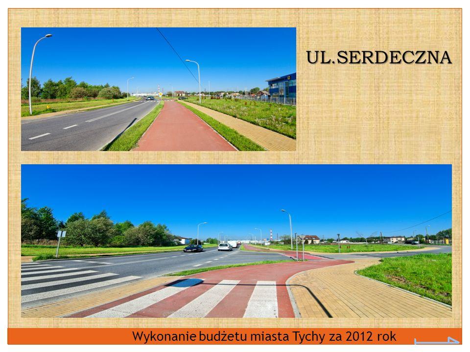 Wykonanie budżetu miasta Tychy za 2012 rok UL.SERDECZNA