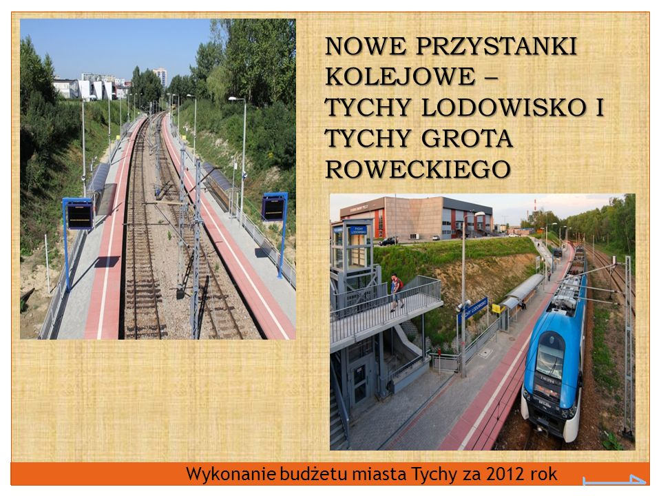 Wykonanie budżetu miasta Tychy za 2012 rok NOWE PRZYSTANKI KOLEJOWE – TYCHY LODOWISKO I TYCHY GROTA ROWECKIEGO