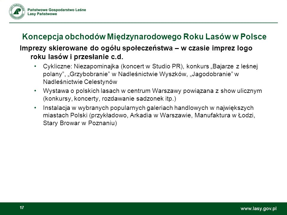 17 Koncepcja obchodów Międzynarodowego Roku Lasów w Polsce Imprezy skierowane do ogółu społeczeństwa – w czasie imprez logo roku lasów i przesłanie c.