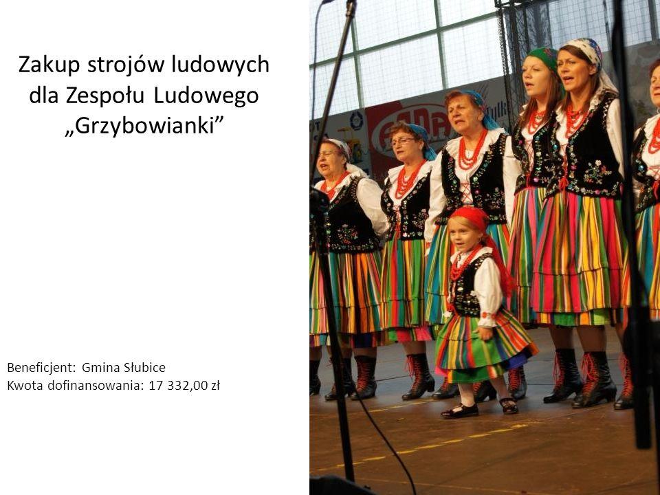 Zakup strojów ludowych dla Zespołu Ludowego Grzybowianki Beneficjent: Gmina Słubice Kwota dofinansowania: 17 332,00 zł