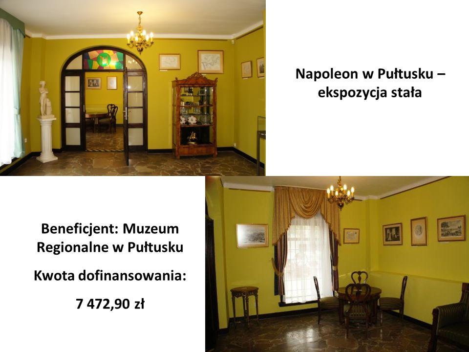 Impreza z kalendarza imprez LGD - Sójka Mazowiecka Napoleon w Pułtusku – ekspozycja stała Beneficjent: Muzeum Regionalne w Pułtusku Kwota dofinansowan