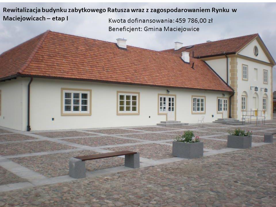 Rewitalizacja budynku zabytkowego Ratusza wraz z zagospodarowaniem Rynku w Maciejowicach – etap I Kwota dofinansowania: 459 786,00 zł Beneficjent: Gmi