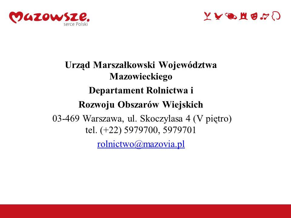 45 Urząd Marszałkowski Województwa Mazowieckiego Departament Rolnictwa i Rozwoju Obszarów Wiejskich 03-469 Warszawa, ul. Skoczylasa 4 (V piętro) tel.
