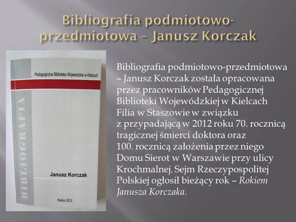 Bibliografia podmiotowo-przedmiotowa – Janusz Korczak została opracowana przez pracowników Pedagogicznej Biblioteki Wojewódzkiej w Kielcach Filia w Staszowie w związku z przypadającą w 2012 roku 70.