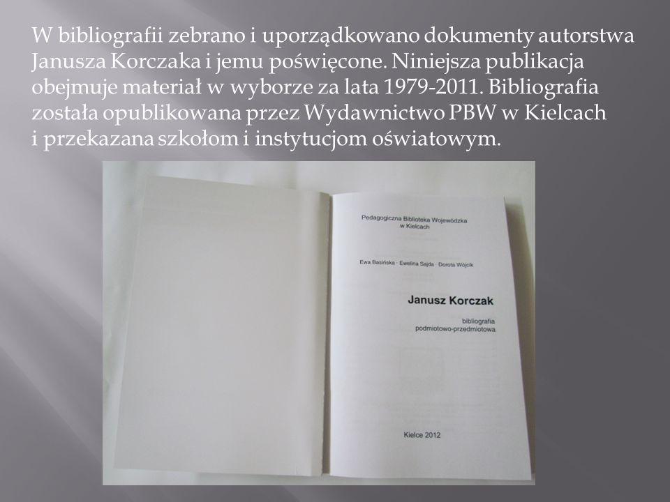 W bibliografii zebrano i uporządkowano dokumenty autorstwa Janusza Korczaka i jemu poświęcone.