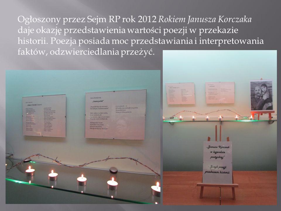 Ogłoszony przez Sejm RP rok 2012 Rokiem Janusza Korczaka daje okazję przedstawienia wartości poezji w przekazie historii.