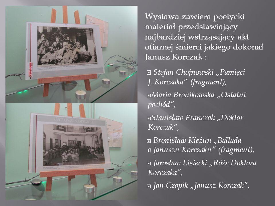 Wystawa zawiera poetycki materiał przedstawiający najbardziej wstrząsający akt ofiarnej śmierci jakiego dokonał Janusz Korczak : Stefan Chojnowski Pamięci J.