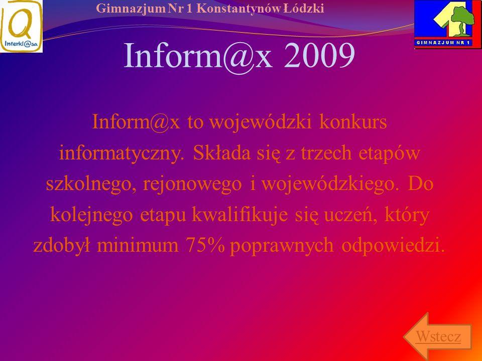 Gimnazjum Nr 1 Konstantynów Łódzki Inform@x 2009 Inform@x to wojewódzki konkurs informatyczny. Składa się z trzech etapów szkolnego, rejonowego i woje