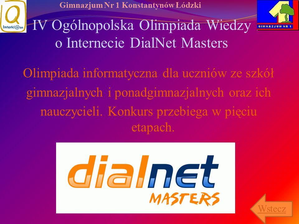 Gimnazjum Nr 1 Konstantynów Łódzki IV Ogólnopolska Olimpiada Wiedzy o Internecie DialNet Masters Olimpiada informatyczna dla uczniów ze szkół gimnazja
