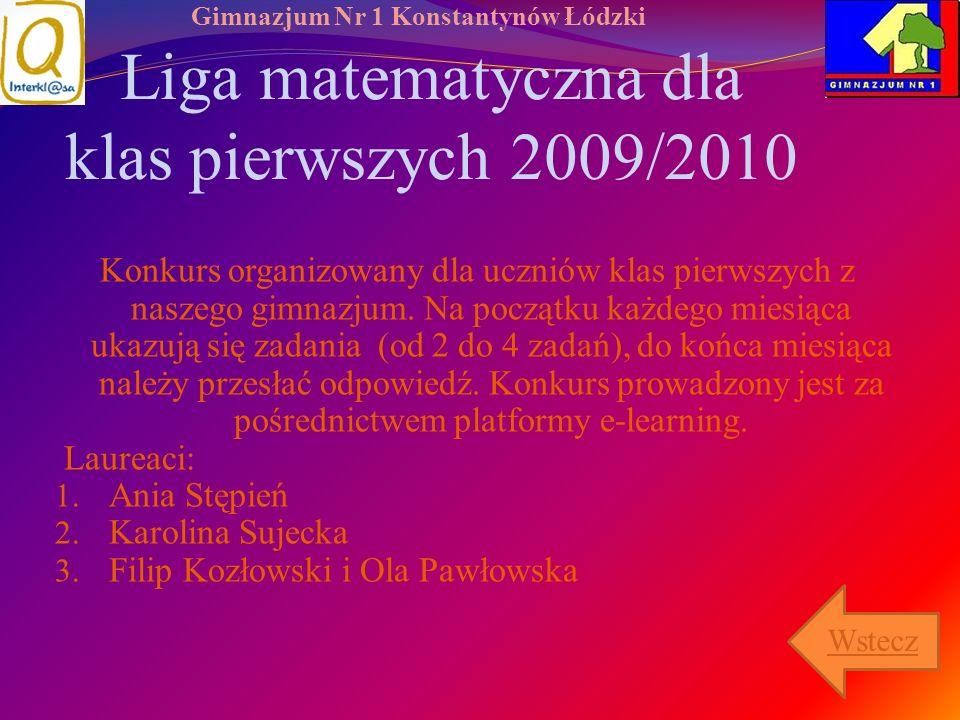 Gimnazjum Nr 1 Konstantynów Łódzki Liga matematyczna dla klas pierwszych 2009/2010 Konkurs organizowany dla uczniów klas pierwszych z naszego gimnazju