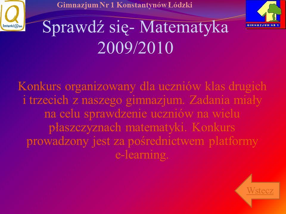 Gimnazjum Nr 1 Konstantynów Łódzki Sprawdź się- Matematyka 2009/2010 Konkurs organizowany dla uczniów klas drugich i trzecich z naszego gimnazjum. Zad