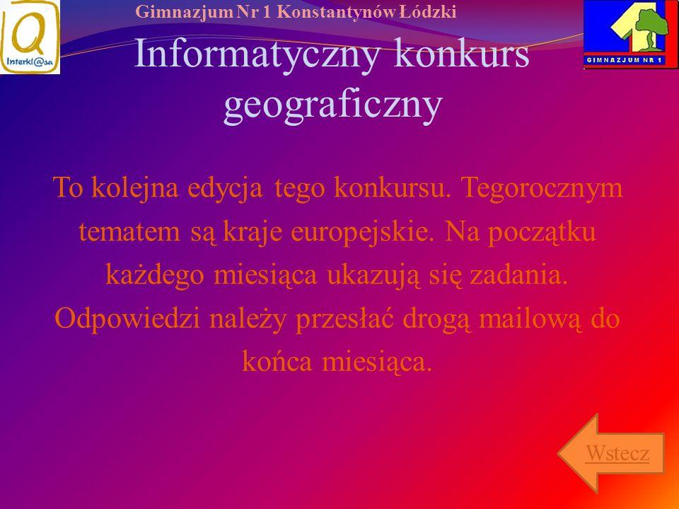 Gimnazjum Nr 1 Konstantynów Łódzki Informatyczny konkurs geograficzny To kolejna edycja tego konkursu. Tegorocznym tematem są kraje europejskie. Na po