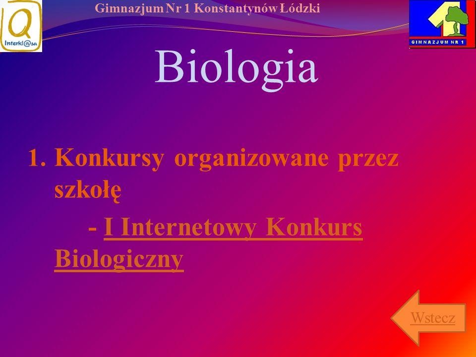 Gimnazjum Nr 1 Konstantynów Łódzki Biologia 1. Konkursy organizowane przez szkołę - I Internetowy Konkurs BiologicznyI Internetowy Konkurs Biologiczny