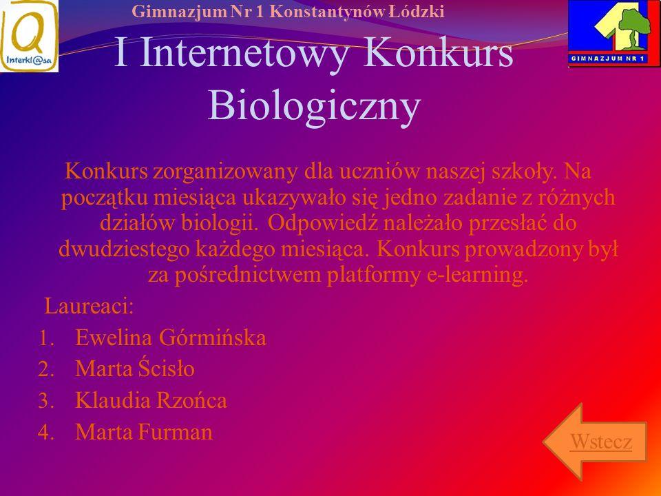Gimnazjum Nr 1 Konstantynów Łódzki I Internetowy Konkurs Biologiczny Konkurs zorganizowany dla uczniów naszej szkoły. Na początku miesiąca ukazywało s