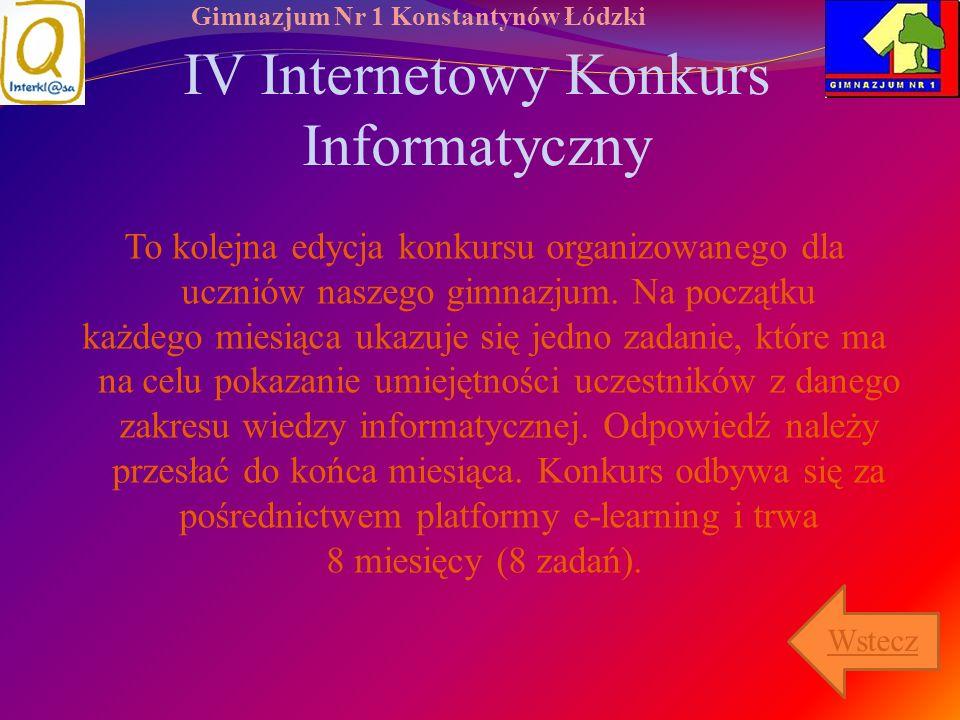 Gimnazjum Nr 1 Konstantynów Łódzki IV Internetowy Konkurs Informatyczny To kolejna edycja konkursu organizowanego dla uczniów naszego gimnazjum. Na po