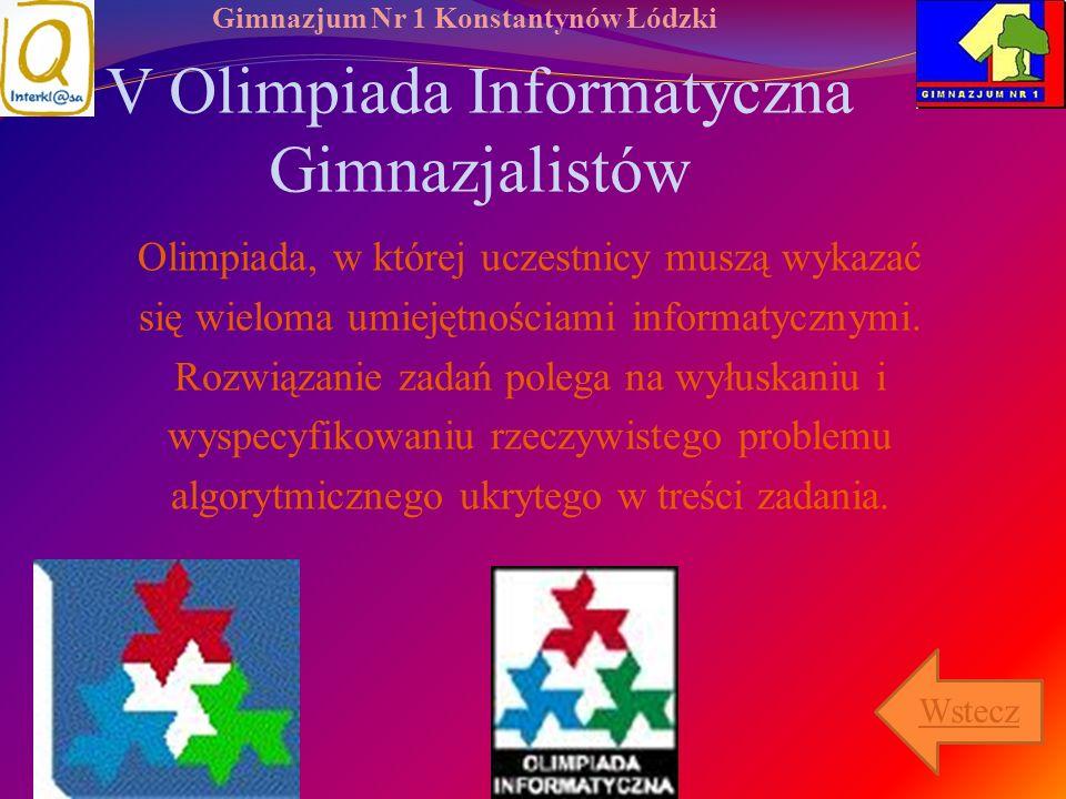 Gimnazjum Nr 1 Konstantynów Łódzki V Olimpiada Informatyczna Gimnazjalistów Olimpiada, w której uczestnicy muszą wykazać się wieloma umiejętnościami i