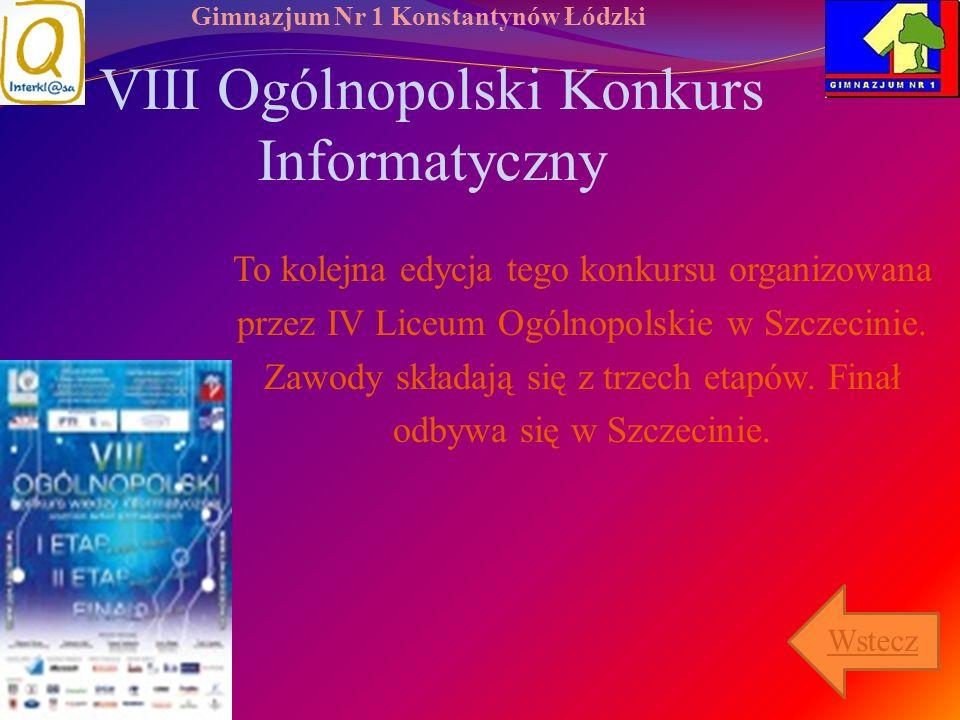 Gimnazjum Nr 1 Konstantynów Łódzki VIII Ogólnopolski Konkurs Informatyczny To kolejna edycja tego konkursu organizowana przez IV Liceum Ogólnopolskie