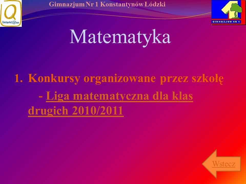 Gimnazjum Nr 1 Konstantynów Łódzki Matematyka 1. Konkursy organizowane przez szkołę - Liga matematyczna dla klas drugich 2010/2011Liga matematyczna dl