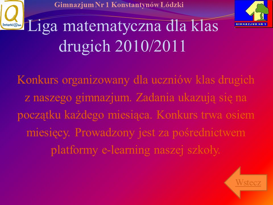 Gimnazjum Nr 1 Konstantynów Łódzki Liga matematyczna dla klas drugich 2010/2011 Konkurs organizowany dla uczniów klas drugich z naszego gimnazjum. Zad