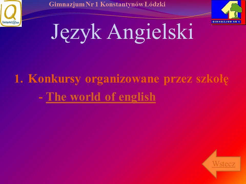 Gimnazjum Nr 1 Konstantynów Łódzki Język Angielski 1. Konkursy organizowane przez szkołę - The world of englishThe world of english Wstecz