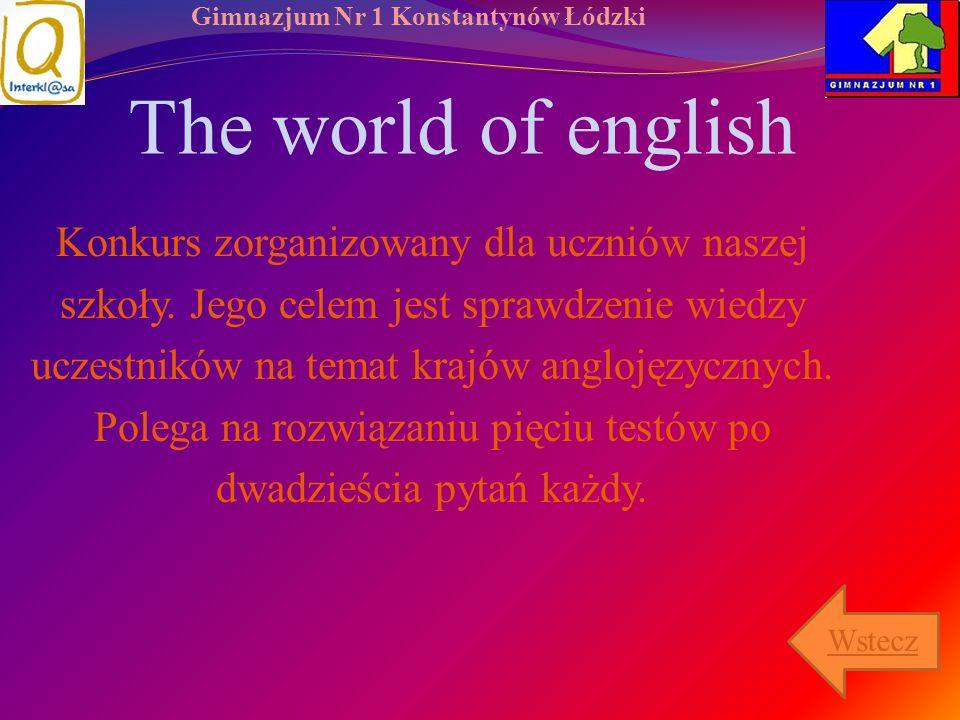 Gimnazjum Nr 1 Konstantynów Łódzki The world of english Konkurs zorganizowany dla uczniów naszej szkoły. Jego celem jest sprawdzenie wiedzy uczestnikó