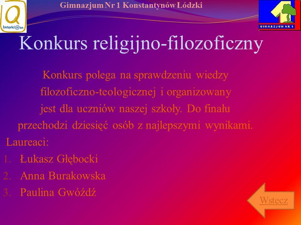 Gimnazjum Nr 1 Konstantynów Łódzki Konkurs religijno-filozoficzny Konkurs polega na sprawdzeniu wiedzy filozoficzno-teologicznej i organizowany jest d