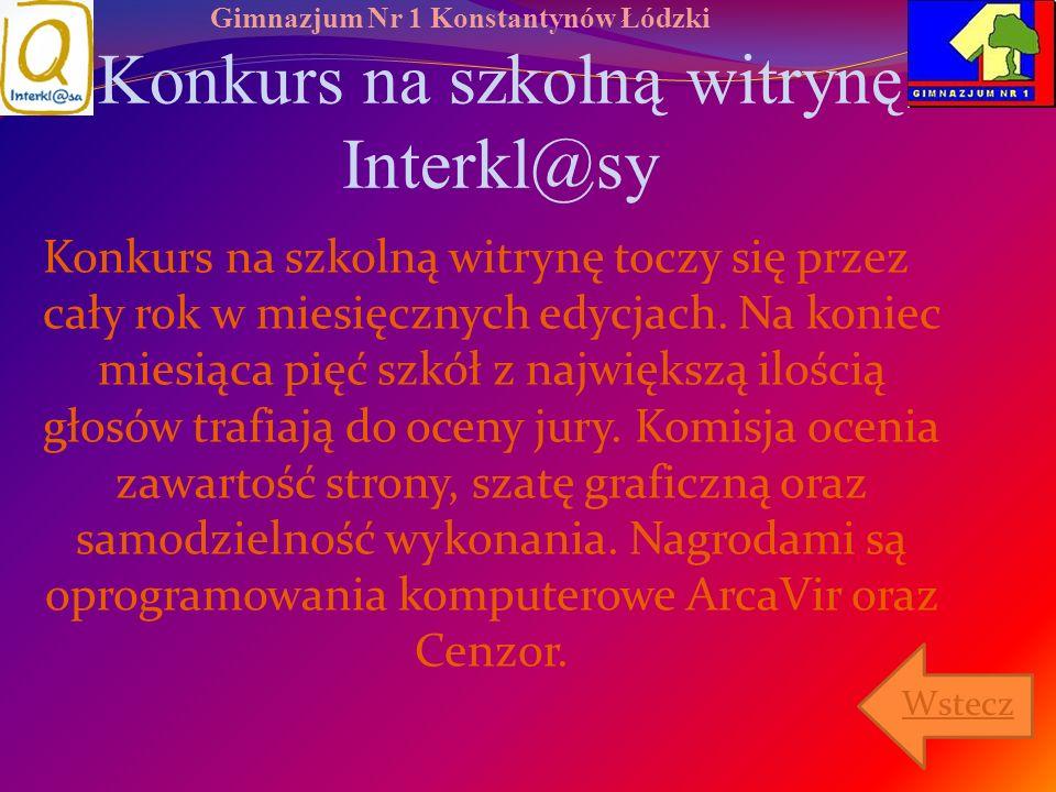 Gimnazjum Nr 1 Konstantynów Łódzki Konkurs na szkolną witrynę Interkl@sy Konkurs na szkolną witrynę toczy się przez cały rok w miesięcznych edycjach.
