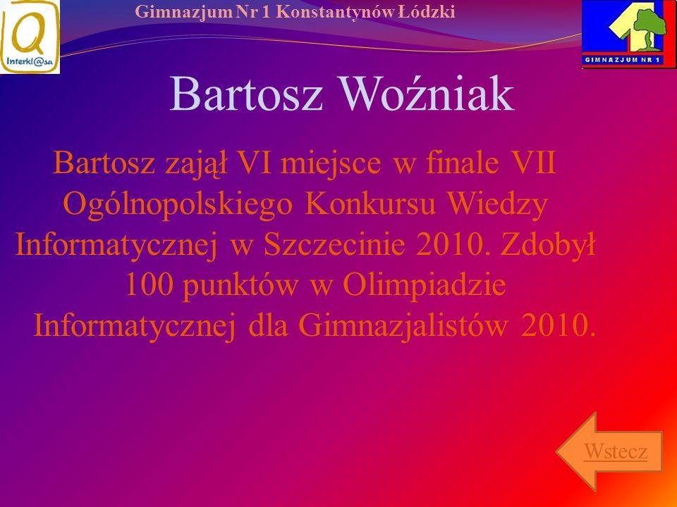 Gimnazjum Nr 1 Konstantynów Łódzki Bartosz Woźniak Bartosz zajął VI miejsce w finale VII Ogólnopolskiego Konkursu Wiedzy Informatycznej w Szczecinie 2