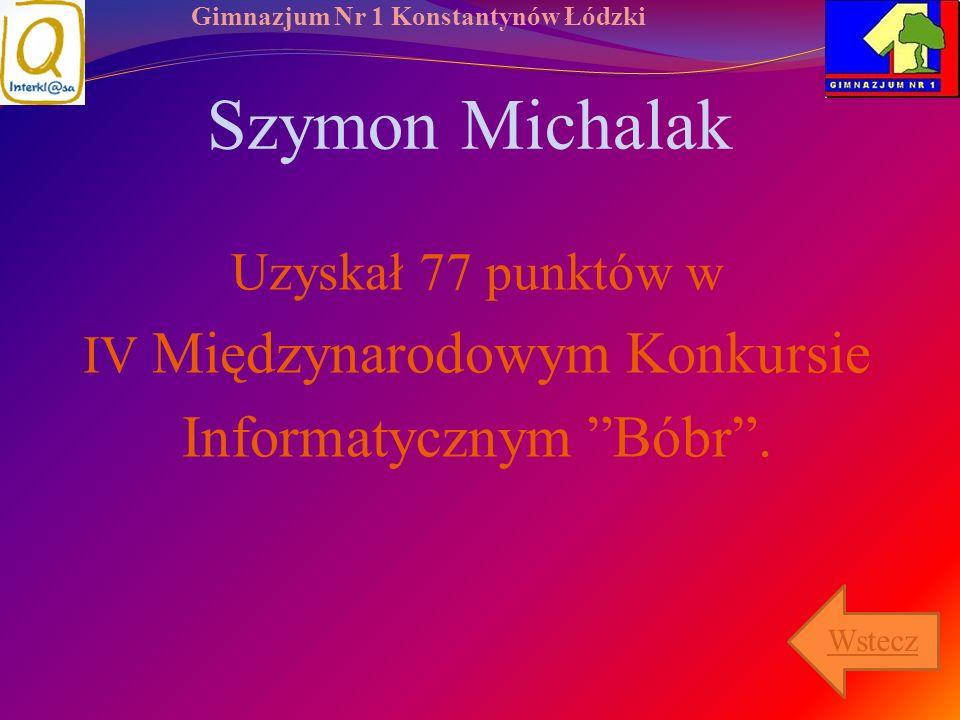Gimnazjum Nr 1 Konstantynów Łódzki Szymon Michalak Uzyskał 77 punktów w IV Międzynarodowym Konkursie Informatycznym Bóbr. Wstecz