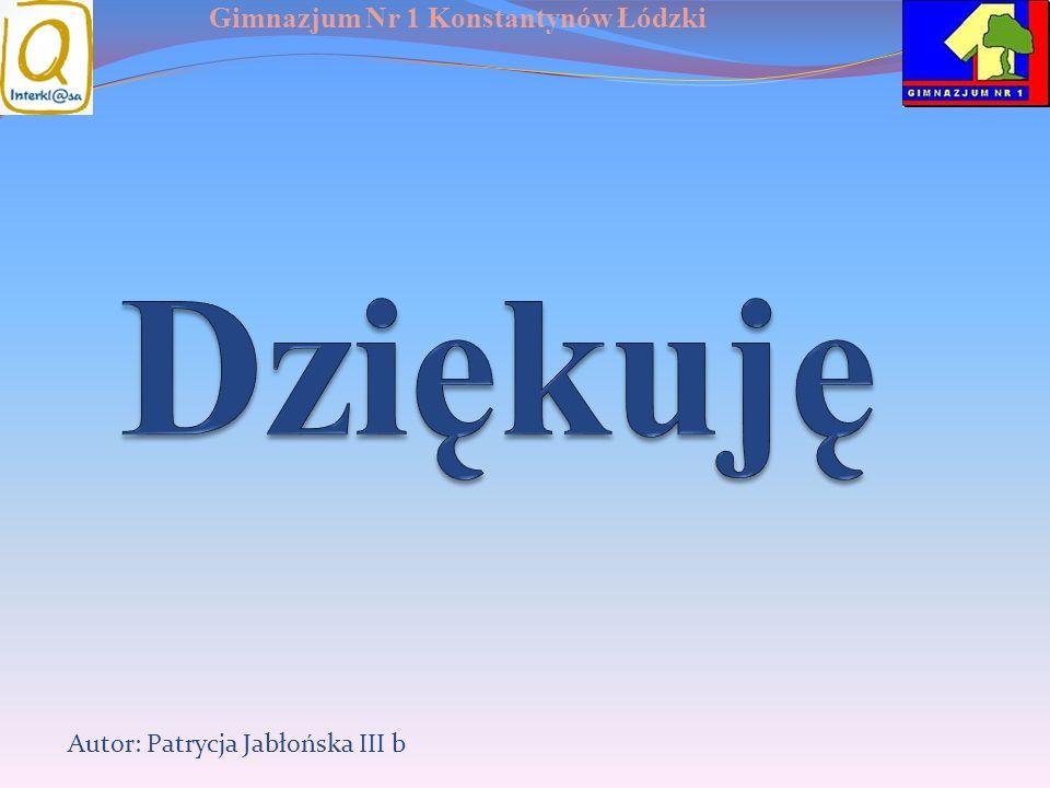 Gimnazjum Nr 1 Konstantynów Łódzki Autor: Patrycja Jabłońska III b
