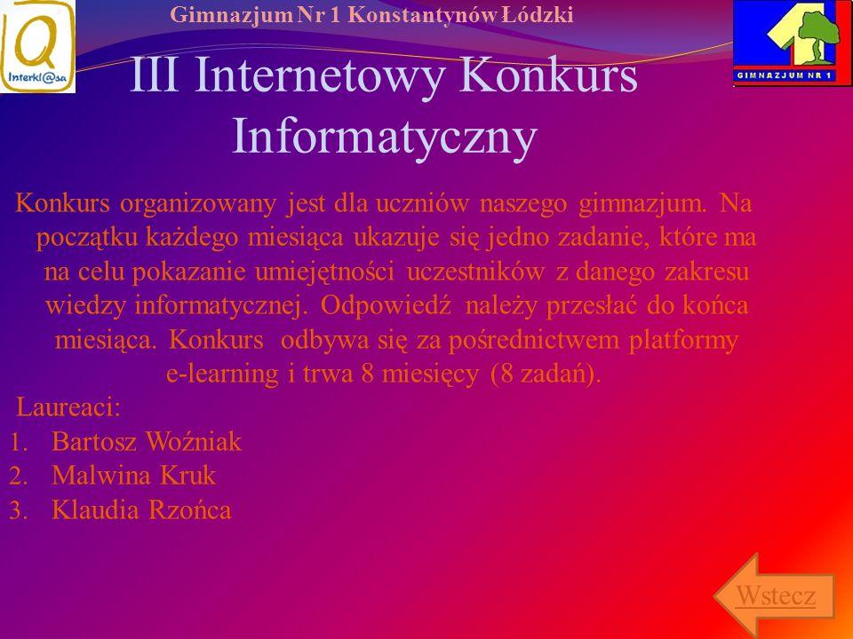 Gimnazjum Nr 1 Konstantynów Łódzki III Internetowy Konkurs Informatyczny Konkurs organizowany jest dla uczniów naszego gimnazjum. Na początku każdego