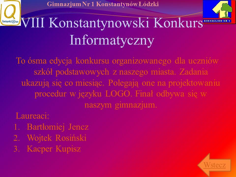Gimnazjum Nr 1 Konstantynów Łódzki VIII Konstantynowski Konkurs Informatyczny To ósma edycja konkursu organizowanego dla uczniów szkół podstawowych z