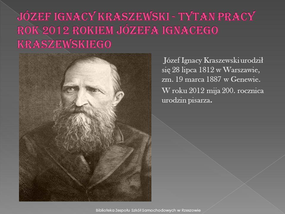 Józef Ignacy Kraszewski urodzi ł si ę 28 lipca 1812 w Warszawie, zm.