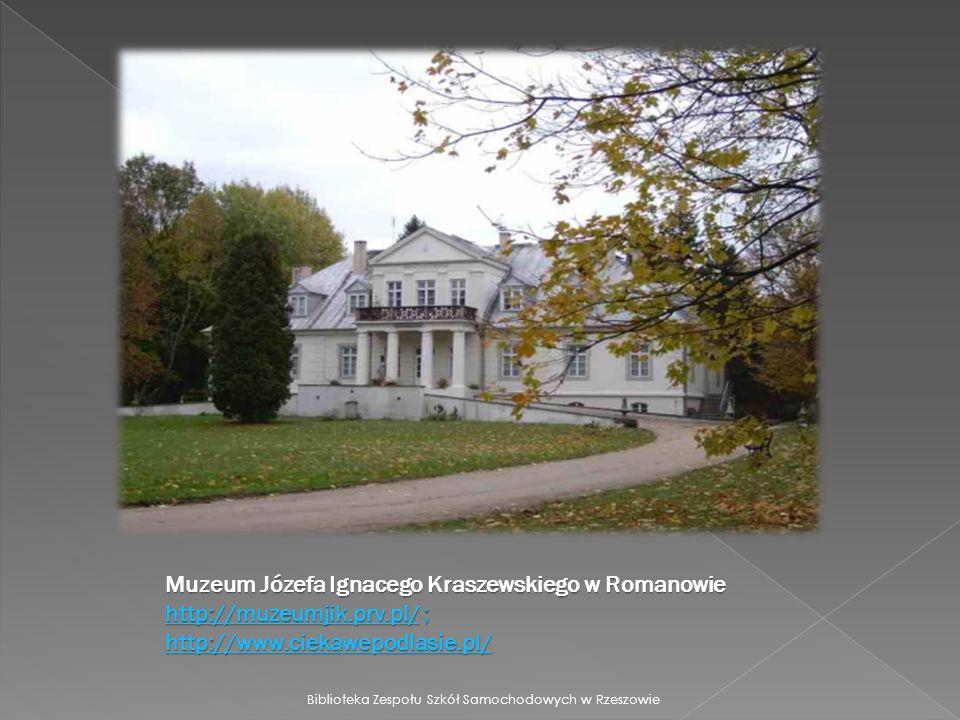 Muzeum Józefa Ignacego Kraszewskiego w Romanowie http://muzeumjik.prv.pl/ ; http://www.ciekawepodlasie.pl/ http://muzeumjik.prv.pl/ http://www.ciekawepodlasie.pl/ http://muzeumjik.prv.pl/ http://www.ciekawepodlasie.pl/ Biblioteka Zespołu Szkół Samochodowych w Rzeszowie