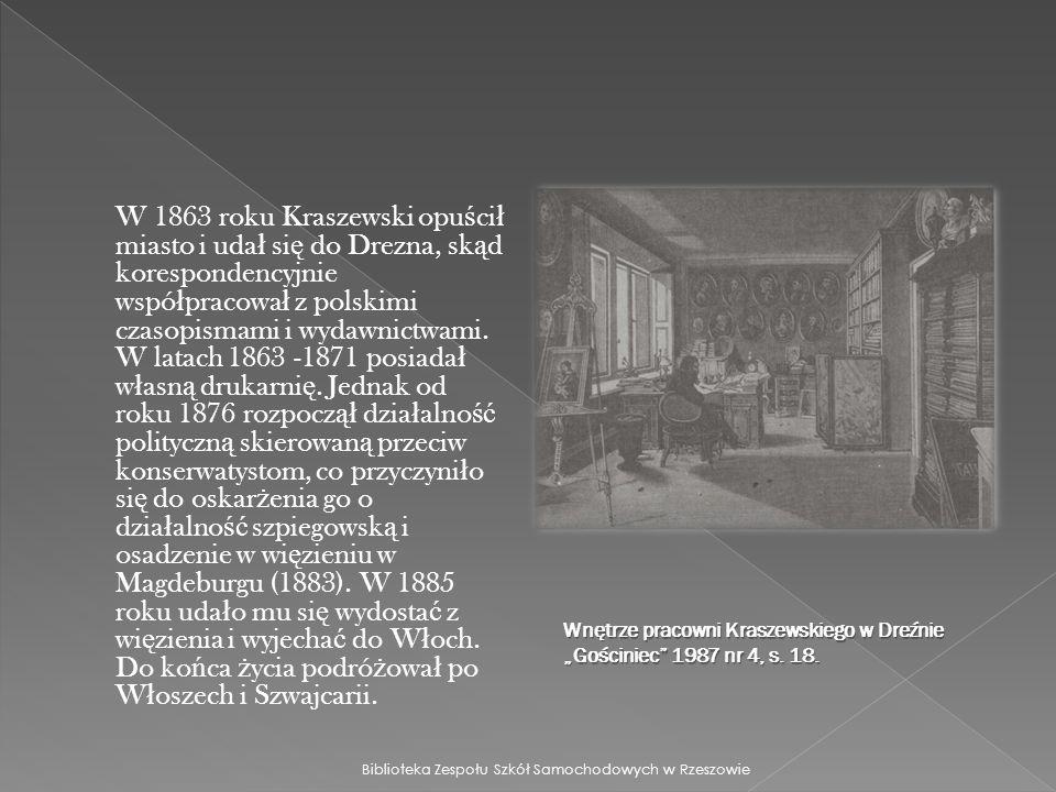 W 1863 roku Kraszewski opu ś ci ł miasto i uda ł si ę do Drezna, sk ą d korespondencyjnie wspó ł pracowa ł z polskimi czasopismami i wydawnictwami.