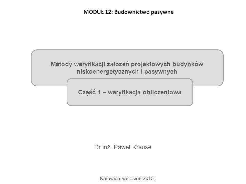 Metody weryfikacji założeń projektowych budynków niskoenergetycznych i pasywnych Dr inż. Paweł Krause Katowice, wrzesień 2013r. Część 1 – weryfikacja