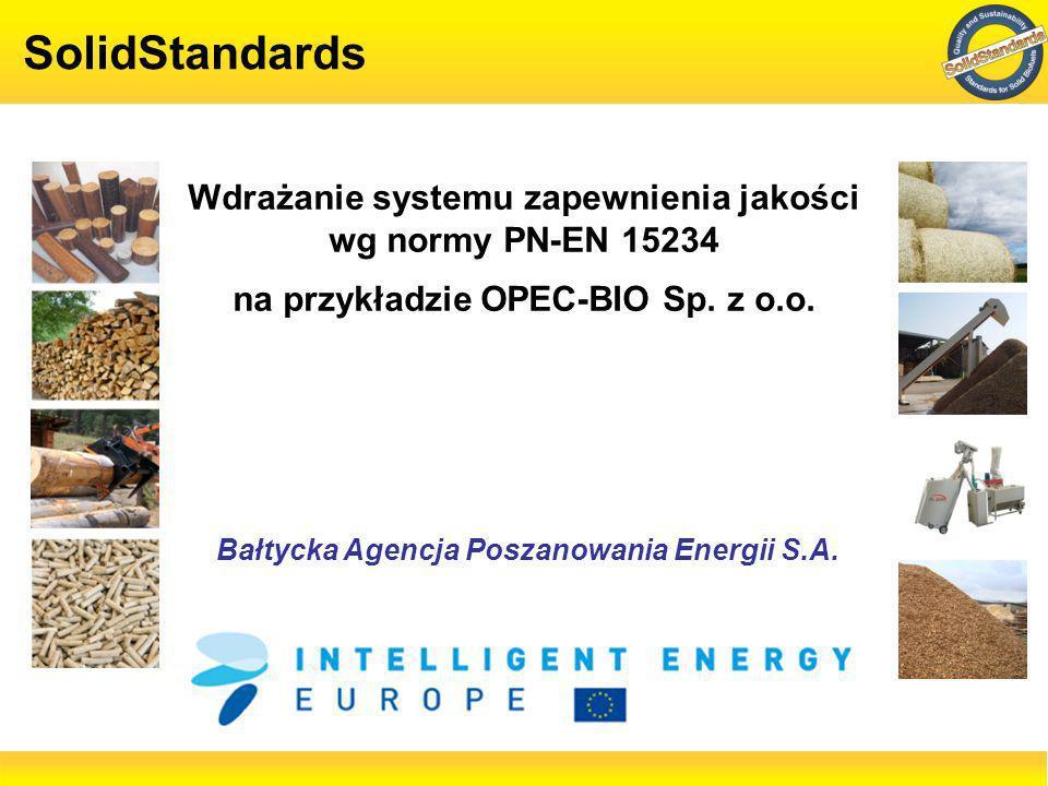 SolidStandards Kwiecień 2011 – Marzec 2014 Wspieranie procesu wdrażania norm jakości i zrównoważonego rozwoju oraz systemu certyfikacji dla paliw z biomasy 2 B AŁTYCKA A GENCJA P OSZANOWANIA E NERGII S.A.