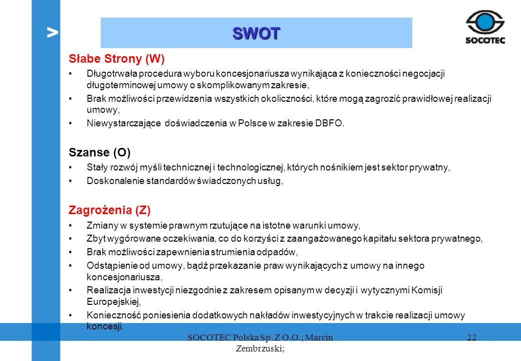 22 SWOT Słabe Strony (W) Długotrwała procedura wyboru koncesjonariusza wynikająca z konieczności negocjacji długoterminowej umowy o skomplikowanym zak
