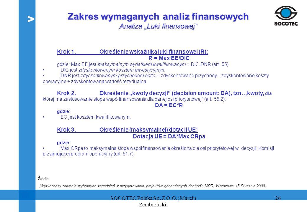 26 Zakres wymaganych analiz finansowych Analiza Luki finansowej Krok 1. Określenie wskaźnika luki finansowej (R): R = Max EE/DIC gdzie:Max EE jest mak