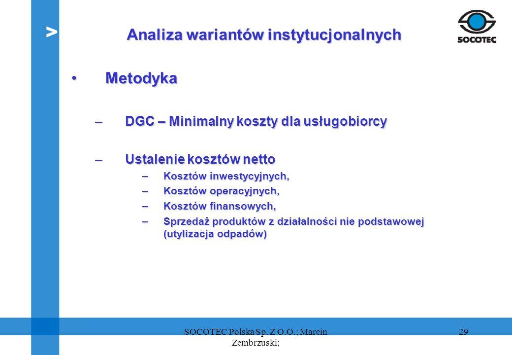 29 Analiza wariantów instytucjonalnych MetodykaMetodyka –DGC – Minimalny koszty dla usługobiorcy –Ustalenie kosztów netto –Kosztów inwestycyjnych, –Ko