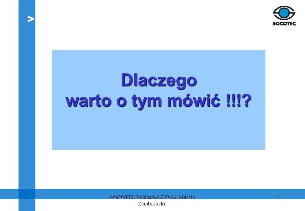 3 Dlaczego warto o tym mówić !!!? SOCOTEC Polska Sp. Z O.O.; Marcin Zembrzuski;