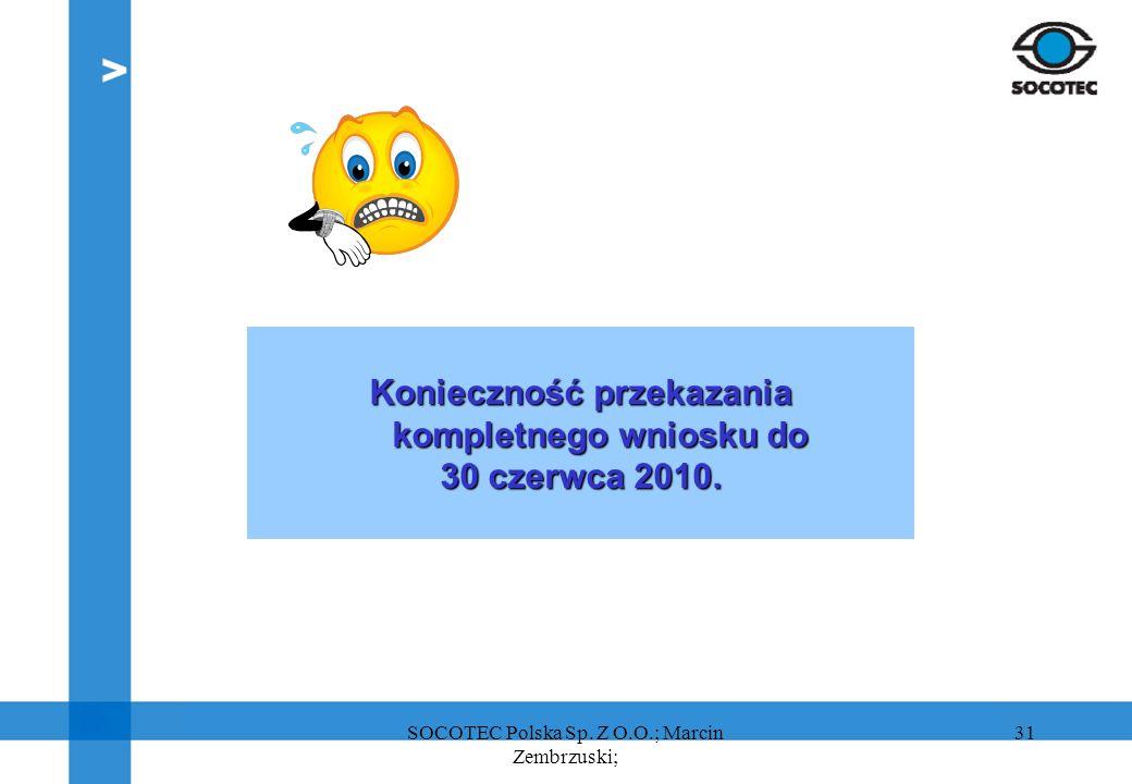 31 Konieczność przekazania kompletnego wniosku do 30 czerwca 2010. SOCOTEC Polska Sp. Z O.O.; Marcin Zembrzuski;