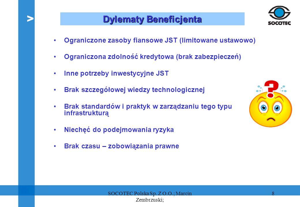 8 Dylematy Beneficjenta Ograniczone zasoby fiansowe JST (limitowane ustawowo) Ograniczona zdolność kredytowa (brak zabezpieczeń) Inne potrzeby inwesty