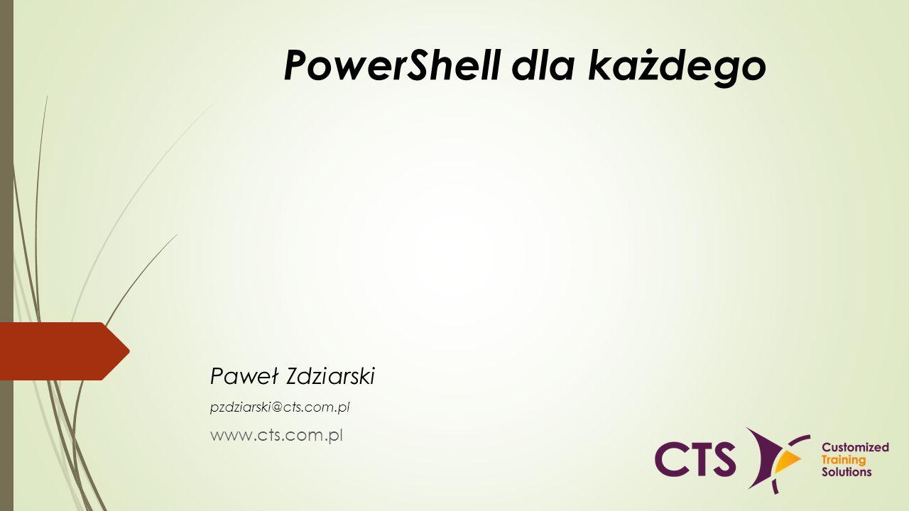 PowerShell dla każdego Paweł Zdziarski pzdziarski@cts.com.pl www.cts.com.pl