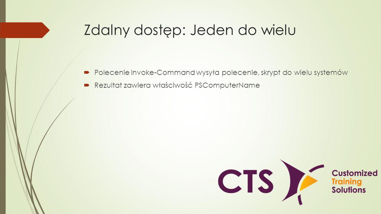 Zdalny dostęp: Jeden do wielu Polecenie Invoke-Command wysyła polecenie, skrypt do wielu systemów Rezultat zawiera właściwość PSComputerName