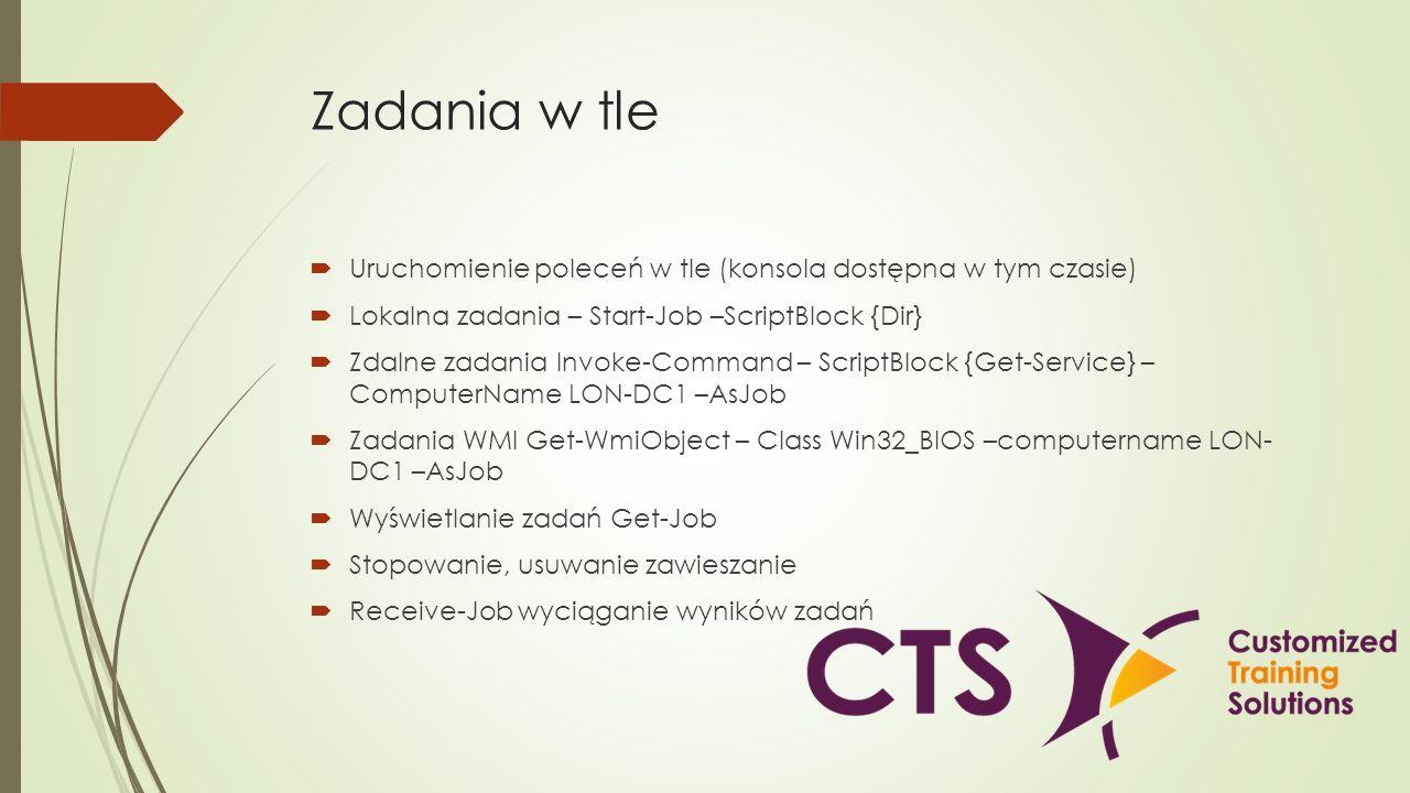 Zadania w tle Uruchomienie poleceń w tle (konsola dostępna w tym czasie) Lokalna zadania – Start-Job –ScriptBlock {Dir} Zdalne zadania Invoke-Command