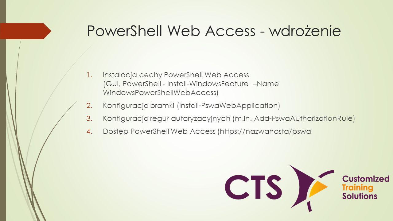 PowerShell Web Access - wdrożenie 1.Instalacja cechy PowerShell Web Access (GUI, PowerShell - Install-WindowsFeature –Name WindowsPowerShellWebAccess)