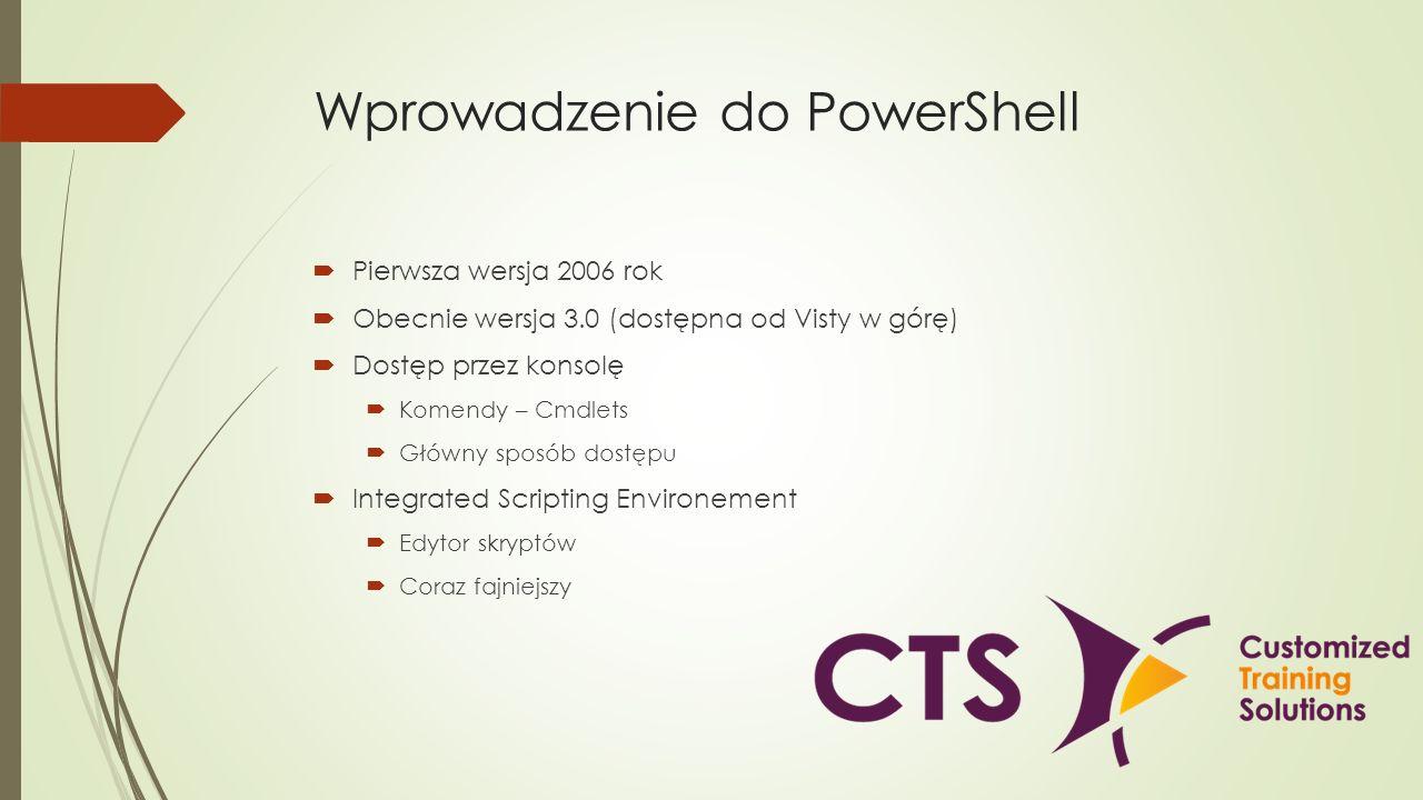 Wprowadzenie do PowerShell Pierwsza wersja 2006 rok Obecnie wersja 3.0 (dostępna od Visty w górę) Dostęp przez konsolę Komendy – Cmdlets Główny sposób