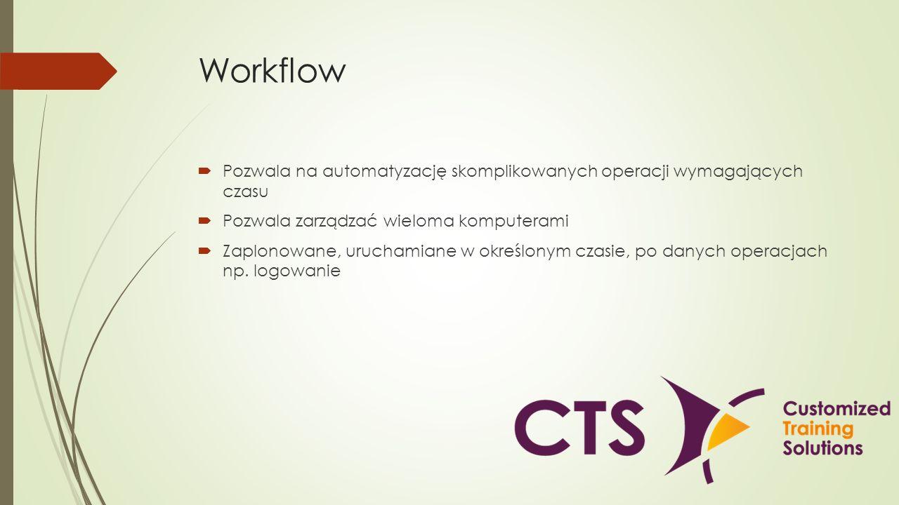 Workflow Pozwala na automatyzację skomplikowanych operacji wymagających czasu Pozwala zarządzać wieloma komputerami Zaplonowane, uruchamiane w określo